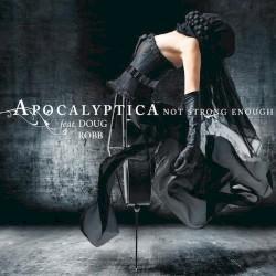Not Strong Enough by Apocalyptica  feat.   Doug Robb