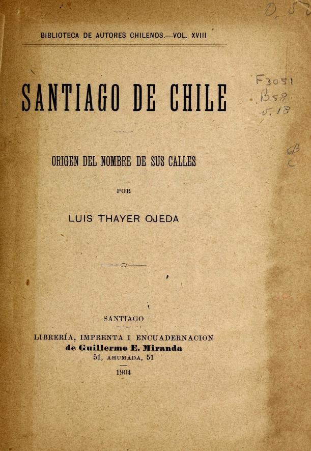 Santiago de Chile, origen del nombre du sus calles by Luis Thayer Ojeda