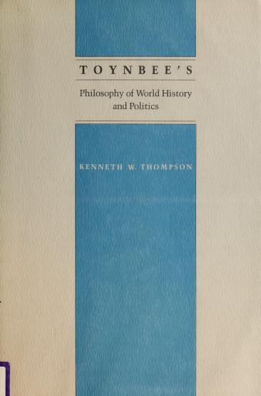 Toynbee's philosophy of world history and politics by Thompson, Kenneth W.